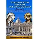 Fundamentos Bíblicos del Catolicismo I: La Iglesia, el Culto y los Sacramentos (Volume 1) (Spanish Edition)