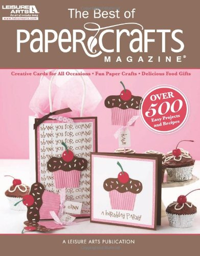 The Best of Paper Crafts Magazine (Leisure Arts #5279): Creative Crafts for All Occassions & Fun Paper Crafts with Delicious Gift Foods (Best Art Magazine Subscriptions)