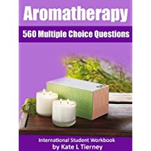 Aromatherapy Student Workbook - 563 Multiple Choice Questions & Answers (Beauty & Holistic Studies Revision Guides)