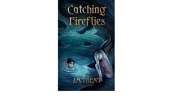 Amazon catching fireflies ebook jm trent kindle store fandeluxe Document