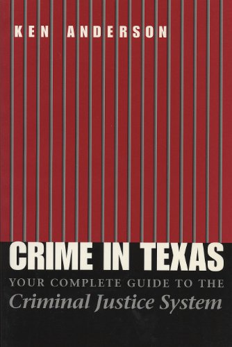 Crime in Texas: Your Complete Guide to the Criminal Justice System, Revised Edition