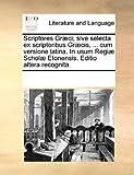 Scriptores Græci; Sive Selecta Ex Scriptoribus Græcis, Cum Versione Latina in Usum Regiæ Scholæ Etonensis Editio Altera Recognita, See Notes Multiple Contributors, 1170215645
