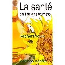 La santé par l'huile de tournesol (French Edition)