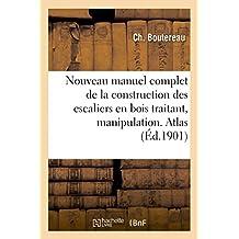 Nouveau Manuel Complet de la Construction Des Escaliers En Bois, Manipulation Posage. Atlas