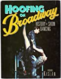 Hoofing on Broadway : A History of Show Dancing, Kislan, Richard, 0138094845