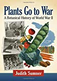 Plants Go to War: A Botanical History of World War II