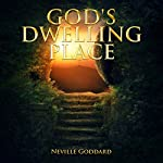 God's Dwelling Place: Neville Goddard Lectures | Neville Goddard