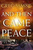 And Then Came Peace, Gregory J. Masse, 0989451305