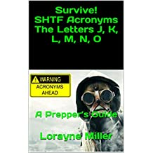 Survive! SHTF Acronyms The Letters J, K, L, M, N, O : A Prepper's Guide