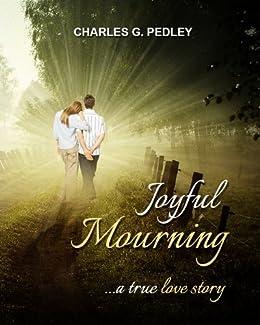 Joyful Mourning - A True Love Story by [Pedley, Charles]