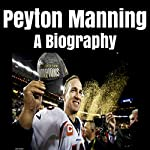 Peyton Manning: A Biography | Jim Wilson