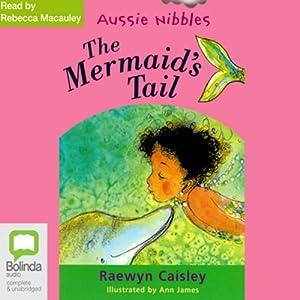 The Mermaid's Tail: Aussie Nibbles Audiobook