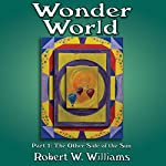 Wonder World: Part 1, The Other Side of the Sun | Robert W. Williams