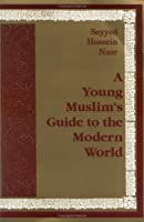 A Young Muslim's Guide To The Modern