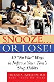 "Snooze. or Lose!: 10"" No-War Ways to Improve Your Teen's Sleep Habits"