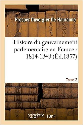 En ligne téléchargement Histoire du gouvernement parlementaire en France : 1814-1848 T 2 pdf