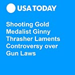 Shooting Gold Medalist Ginny Thrasher Laments Controversy over Gun Laws | Martin Rogers