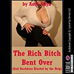 The Rich Bitch Bent Over: And Backdoor Blasted by the Help: A Rough First Anal Sex Erotica Story | Andi Allyn