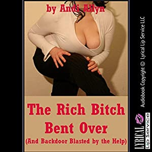 The Rich Bitch Bent Over Audiobook