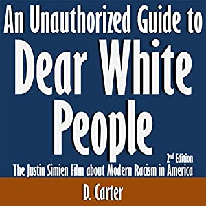 An Unauthorized Guide to Dear White People: The Justin Simien Film About Modern Racism in America Audiobook