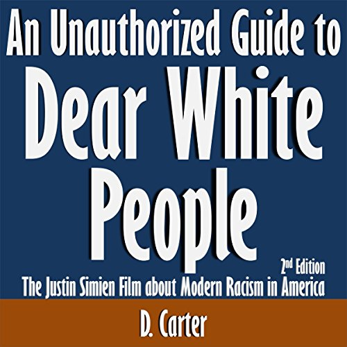An Unauthorized Guide To Dear White People  The Justin Simien Film About Modern Racism In America  2Nd Edition