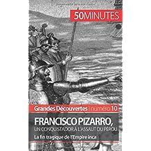 Francisco Pizarro, un conquistador à l'assaut du Pérou: La fin tragique de l'Empire inca