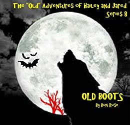 "OLD BOOTS (The ""Old"" Adventures of Hailey and Jared Series 8) by [Rose, Bon]"