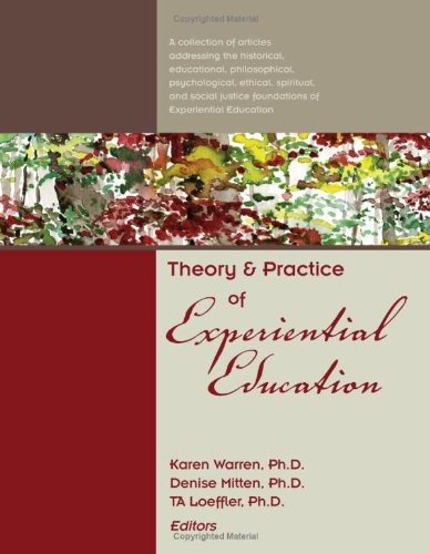 Theory and Practice of Experiential Education A collection of articles addressing the historical, educational, philosoph