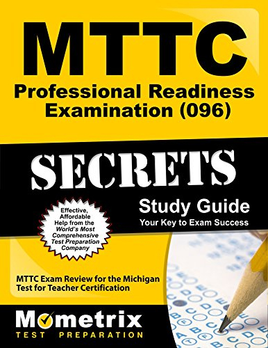 MTTC Professional Readiness Examination (096) Secrets Study Guide: MTTC Exam Review for the Michigan Test for Teacher Certification (Secrets (Mometrix))