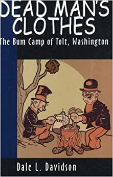 Dead Man's Clothes - Bum Camp Of Tolt, Washington by Dale L. Davidson (2006-08-02)
