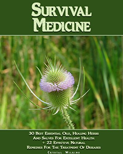 Survival Medicine: 30 Best Essential Oils, Healing Herbs And Salves For Excellent Health + 22 Effective Natural Remedies For The Treatment Of Diseases: ... (Survival Medicine, First Aid Kit) by [Wilkins, Crystal ]
