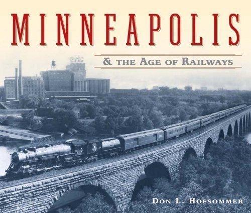 Minneapolis and the Age of Railways by Don L. Hofsommer - Mall Shopping Minneapolis