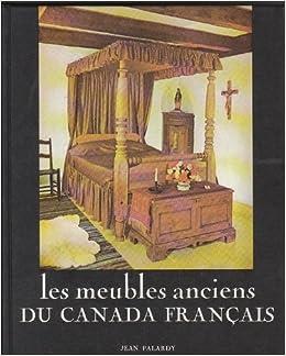 Les Meubles Anciens Du Canada Francais Amazon Ca Jean Palardy