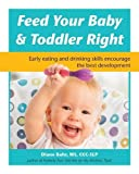 Feed Your Baby and Toddler Right: Early eating and