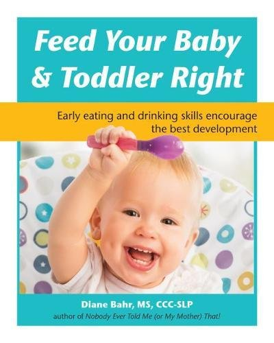 (Feed Your Baby and Toddler Right: Early eating and drinking skills encourage the best development)