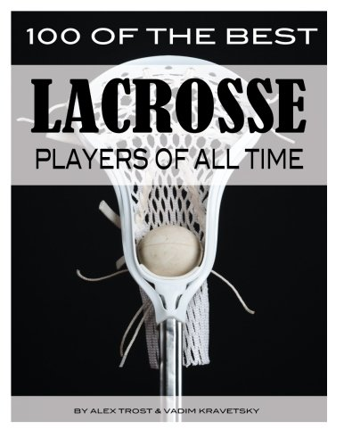 100 of the Best Lacrosse Players of All Time