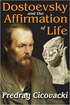 Dostoevsky and the Affirmation of Life by Predrag Cicovacki (2012-03-28)
