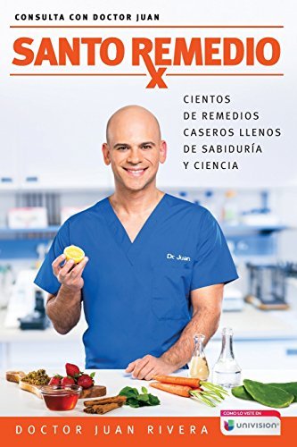 Santo remedio / Doctor Juan's Top Home Remedies: Cientos de remedios caseros llenos de sabiduría y ciencia / Hundreds of home remedies full of wisdom ... (Consulta con Doctor Juan) (Spanish Edition)