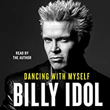 Dancing with Myself Audiobook by Billy Idol Narrated by Billy Idol
