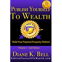 Publish Yourself To Wealth: Build Your Perpetual Prosperity Platform - Turn Your Knowledge Skills and Expertise into Perpetual Income