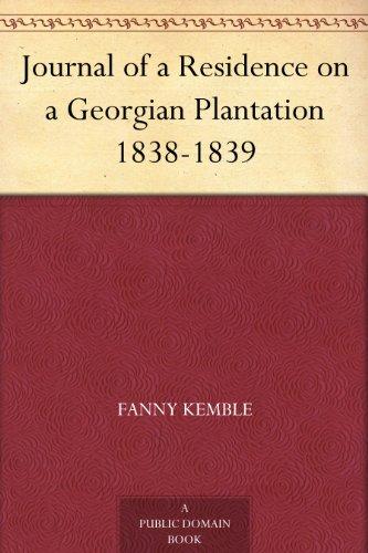 Journal of a Residence on a Georgian Plantation 1838-1839 (Life On A Plantation For A Slave)