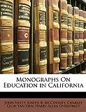 Monographs on Education in Californi, John Swett and Joseph B. McChesney, 1144732514