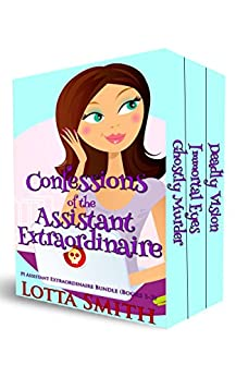 Confessions of the Assistant Extraordinaire: PI Assistant Extraordinaire Bundle, Books 1-3 (PI Assistant Extraordinaire Mystery) by [Smith, Lotta]