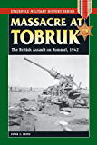 Massacre at Tobruk: The British Assault on Rommel, 1942 (Stackpole Military History Series)