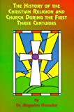img - for The History of the Christian Religion and Church During the First Three Centuries book / textbook / text book