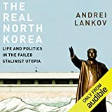 The Real North Korea: Life and Politics in the
