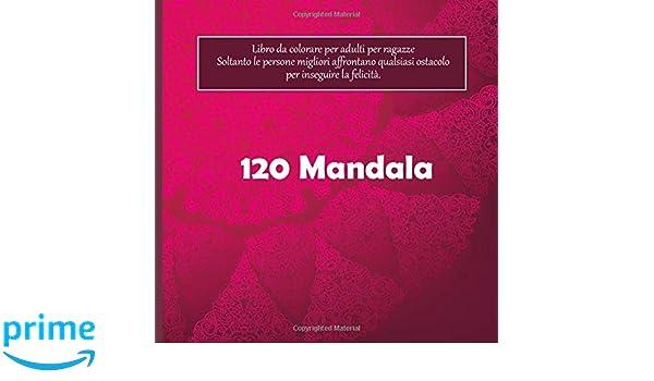 Amazon Com Libro Da Colorare Per Adulti Per Ragazze 120 Mandala