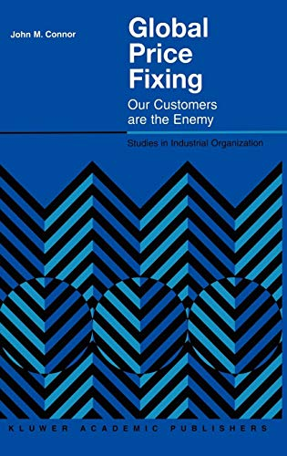 Global Price Fixing: Our Customers are the Enemy (Studies in Industrial Organization) (Global Price Fixing)