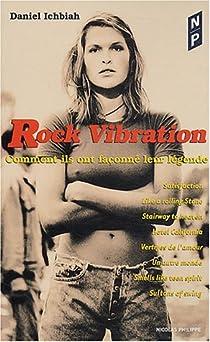 Rock vibration : Comment ils ont façonné leur légende par Ichbiah