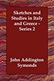 Sketches and Studies in Italy and Greece, John Addington Symonds, 1406809012